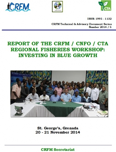 Report of the CRFM / CNFO / CTA Regional Fisheries Workshop: Investing in Blue Growth, 20 - 21 November 2014, Grenada